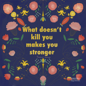 What doesn't kill you makes you stronger 2021 © by Esther Mols